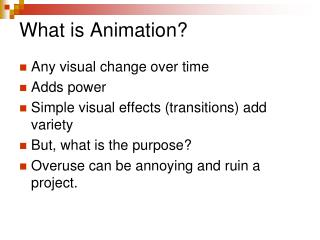 What is Animation Any visual change over time