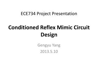 ECE734 Project Presentation Conditioned Reflex Mimic Circuit Design