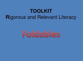 TOOLKIT R igorous and Relevant  Literacy