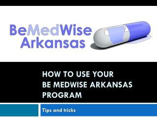 How to use your  Be MedWise Arkansas Program