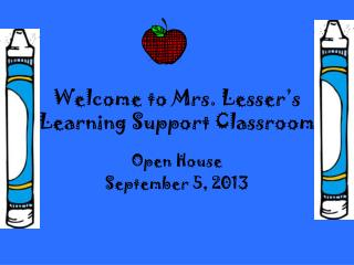 Welcome to Mrs.  Lesser's  Learning Support Classroom