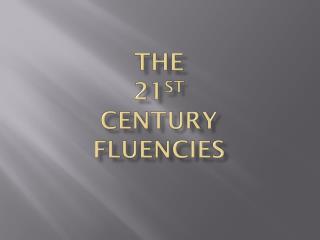 The  21 st Century  Fluencies