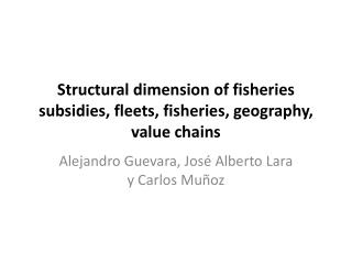Structural dimension of fisheries subsidies, fleets, fisheries, geography, value chains