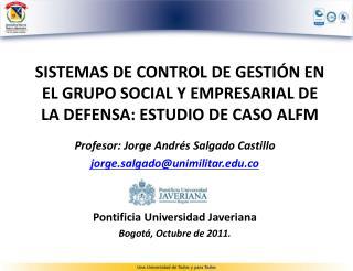 Profesor: Jorge Andrés Salgado Castillo jorge.salgado@unimilitar.edu.co