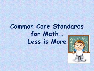 Common Core Standards                  for Math	… Less is More