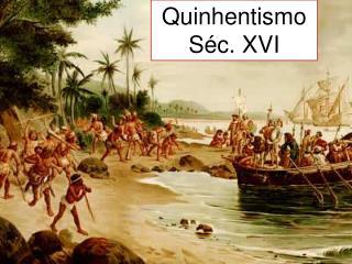 Quinhentismo  Séc. XVI