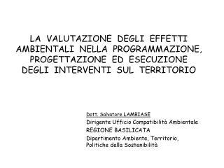 Dott. Salvatore LAMBIASE Dirigente Ufficio Compatibilità Ambientale REGIONE  BASILICATA