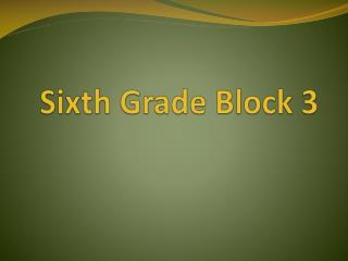 Sixth Grade Block 3