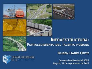 Infraestructura: Fortalecimiento del talento humano Rubén Darío Ortiz