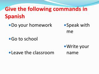Give the following commands in Spanish