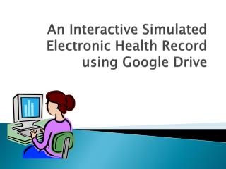 An Interactive Simulated Electronic Health Record using Google Drive