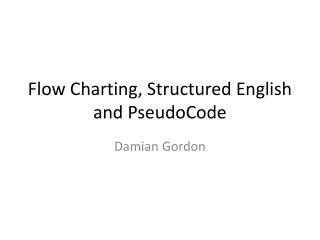 Flow Charting, Structured English and  PseudoCode