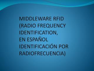 MIDDLEWARE RFID (RADIO FREQUENCY IDENTIFICATION,  EN ESPAÑOL IDENTIFICACIÓN POR RADIOFRECUENCIA)