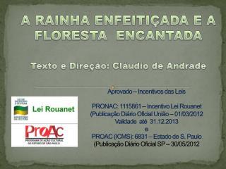 A RAINHA ENFEITIÇADA E A FLORESTA  ENCANTADA Texto e Direção: Cláudio de Andrade