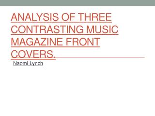 Analysis of three contrasting music magazine front covers.