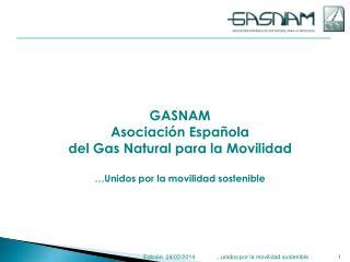 GASNAM Asociación Española del Gas Natural para la Movilidad …Unidos por la movilidad sostenible