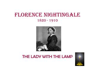 Florence Nightingale 1820 - 1910
