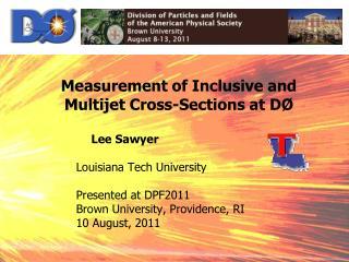 Lee Sawyer  Louisiana Tech University Presented at DPF2011 Brown University, Providence, RI