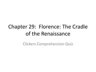 Chapter 29:  Florence: The Cradle of the Renaissance