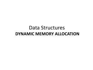 Data Structures DYNAMIC MEMORY ALLOCATION