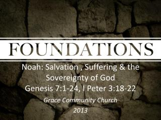 Noah:  Salvation , Suffering & the Sovereignty of God  Genesis 7:1-24, I Peter 3:18-22