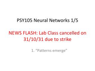 PSY105 Neural Networks 1/5 NEWS FLASH: Lab Class cancelled on 31/10/31 due to strike