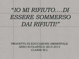 PROGETTO  DI  EDUCAZIONE AMBIENTALE ANNO SCOLASTICO 2013-2014 CLASSE III L