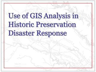 Use of GIS Analysis in Historic Preservation Disaster Response