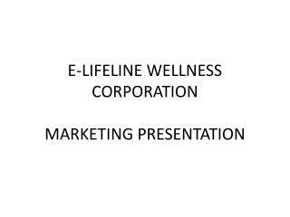 E-LIFELINE WELLNESS CORPORATION MARKETING PRESENTATION
