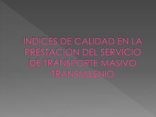 INDICES DE CALIDAD EN LA PRESTACION DEL SERVICIO DE TRANSPORTE MASIVO TRANSMILENIO