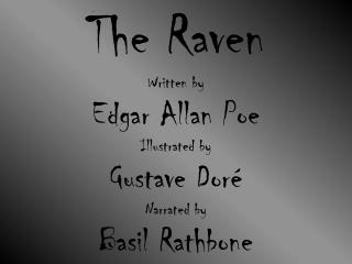 The  Raven Written  by Edgar Allan Poe Illustrated  by Gustave Doré Narrated  by Basil  Rathbone