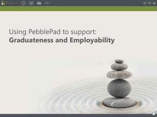 Using PebblePad to support: Graduateness and Employability