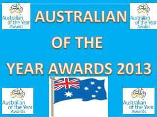 AUSTRALIAN  OF  THE  YEAR  AWARDS 2013