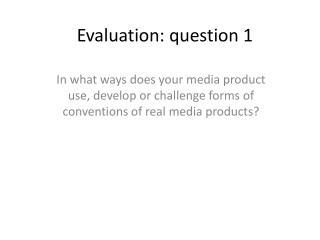 Evaluation: question 1