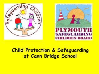 Child Protection &  Safeguarding at  Cann  Bridge School