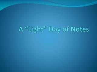 "A ""Light"" Day of Notes"