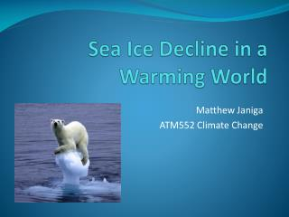 Sea Ice Decline in a Warming World