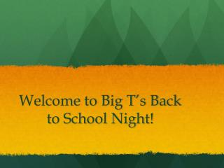 Welcome to Big T�s Back to School Night!