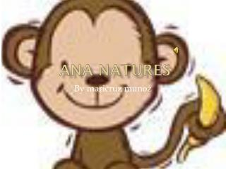 Ana natures
