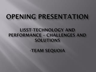 Opening Presentation LISST-Technology and performance – challenges and solutions -Team Sequoia