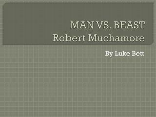 MAN VS. BEAST Robert Muchamore