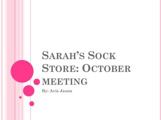Sarah's Sock Store: October meeting