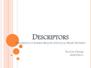 Descriptors ( Description of Interest Regions with Local Binary Patterns)