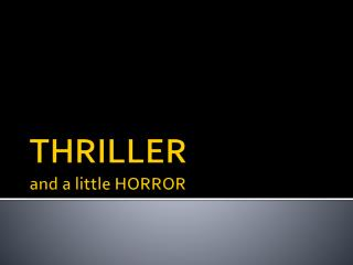 THRILLER and a little HORROR