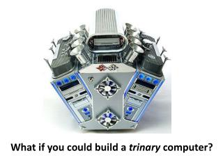 What if you could build a  trinary  computer?
