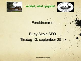 Foreldrem�te  Bu�y Skole  SFO Tirsdag 13. september 2011