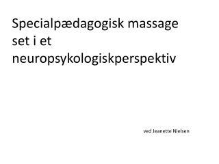 Specialpædagogisk massage  s et i et neuropsykologiskperspektiv  ved Jeanette Nielsen