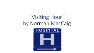 """Visiting Hour""  by Norman MacCaig"