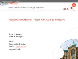 Trine P. Larsen Steen E. Navrbjerg FAOS,  Sociologisk Institut E-mail:  tpl@faos.dk www.faos.dk