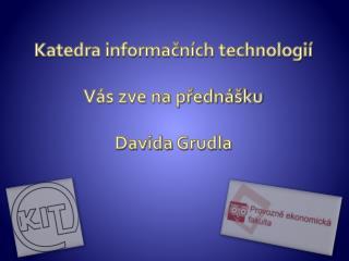 Katedra informačních technologií Vás zve na přednášku Davida  Grudla